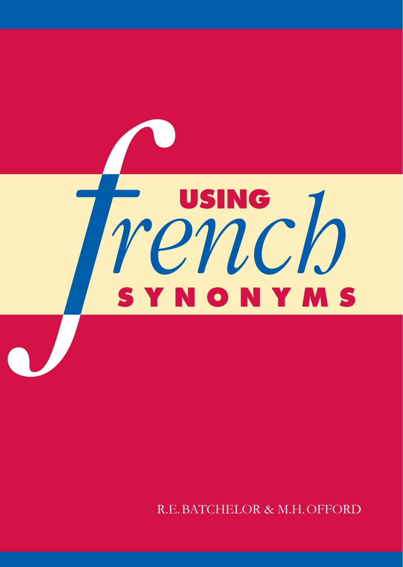 Using French Synonyms by Batchelor RE, Offord MH