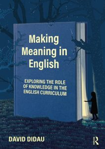 Making-Meaning-in-English-Exploring-the-Role-of-Knowledge-in-the-English-Curriculum-212x300 Making Meaning in English: Exploring the Role of Knowledge in the English Curriculum (2021)