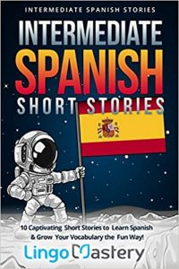 Intermediate-Spanish-Short-Stories-10-Captivating-Short-Stories-to-Learn-Spanish-Grow-Your-Vocabulary-the-Fun-Way-200x300 Intermediate Spanish Short Stories: 10 Captivating Short Stories to Learn Spanish & Grow Your Vocabulary the Fun Way (2018)