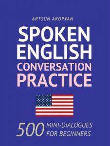 Spoken-English-Conversation-Practice-500-Mini-Dialogues-for-Beginners-226x300 Spoken English Conversation Practice: 500 Mini-Dialogues for Beginners