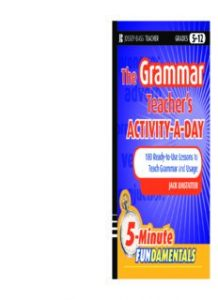 The-Grammar-Teachers-Activity-a-Day-180-Ready-to-Use-Lessons-to-Teach-Grammar-and-Usage-218x300 The Grammar Teacher's Activity-a-Day: 180 Ready-to-Use Lessons to Teach Grammar and Usage