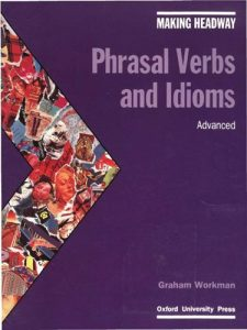 Making-Headway-Phrasal-Verbs-and-Idioms-Advanced-225x300 Making Headway: Phrasal Verbs and Idioms (Advanced)